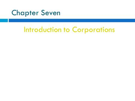 Chapter Seven Introduction to Corporations. Corporation Corporation: Corporation: A legal entity created by a state to carry out business (if a for-profit.