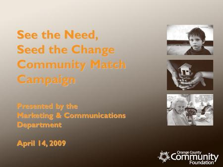 See the Need, Seed the Change Community Match Campaign Presented by the Marketing & Communications Department April 14, 2009.