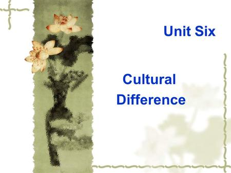Unit Six Cultural Difference. Culture shock ___ 1. Misconception a. almost the same ___2. Homesickness b. change ___3. Transition c. very sad ___4. Stage.