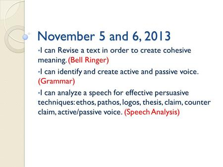 November 5 and 6, 2013 I can Revise a text in order to create cohesive meaning. (Bell Ringer) I can identify and create active and passive voice. (Grammar)
