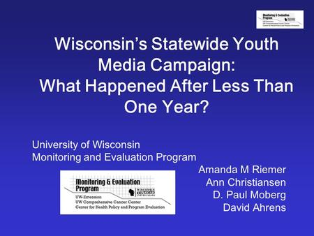 Wisconsin's Statewide Youth Media Campaign: What Happened After Less Than One Year? University of Wisconsin Monitoring and Evaluation Program Amanda M.