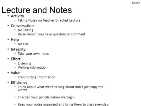 Lecture and Notes Activity Activity Taking Notes on Teacher Directed Lecture Conversation Conversation No Talking Raise Hand if you have question or comment.
