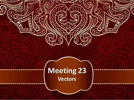 Meeting 23 Vectors. Vectors in 2-Space, 3-Space, and n- Space We will denote vectors in boldface type such as a, b, v, w, and x, and we will denote scalars.