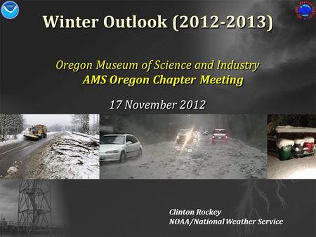 Winter Outlook (2012-2013) Oregon Museum of Science and Industry AMS Oregon Chapter Meeting 17 November 2012 Oregon Museum of Science and Industry AMS.