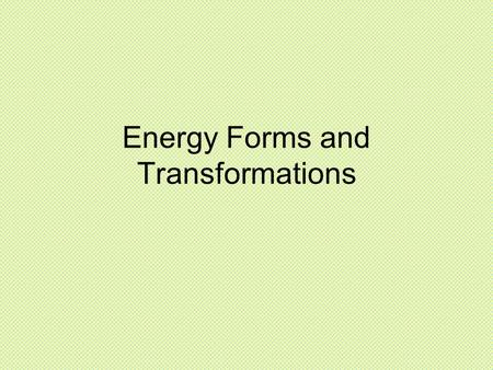Energy Forms and Transformations. Forms of Energy.