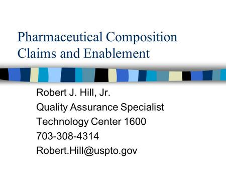 Pharmaceutical Composition Claims and Enablement Robert J. Hill, Jr. Quality Assurance Specialist Technology Center 1600 703-308-4314