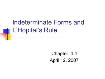 Indeterminate Forms and L'Hopital's Rule Chapter 4.4 April 12, 2007.