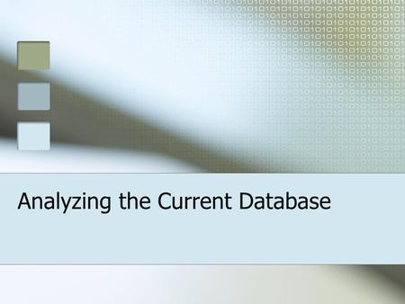 Analyzing the Current Database. Why Analyze To find out Does the current database support the organizations current needs Are there structural problems.