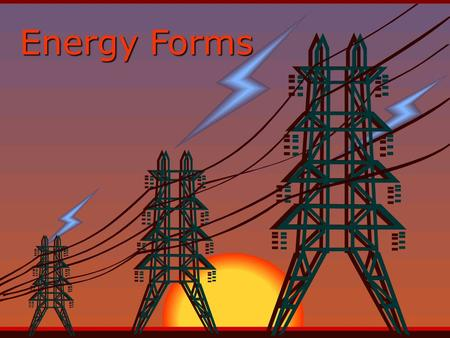 Energy Forms. GEORGIA S8P2 Students will be familiar with the forms and transformations of energy –Compare and contrast the different forms of energy.