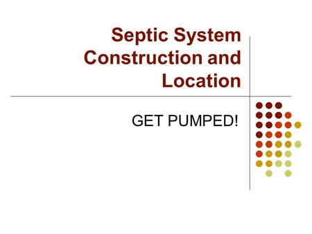 Septic System Construction and Location GET PUMPED!