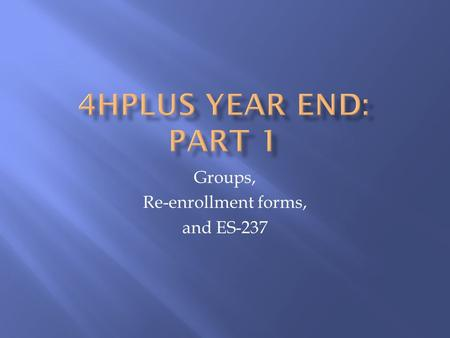 Groups, Re-enrollment forms, and ES-237.  Groups are used when you need to enter a large number of people without creating separate records for each.