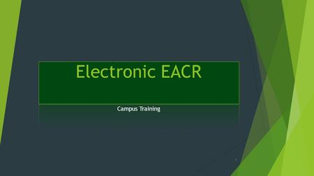 Campus Training 1. Important facts:  EACR.colostate.edu  One Building location per EACR entry  PM will scrub and validate prior to sending to dept.