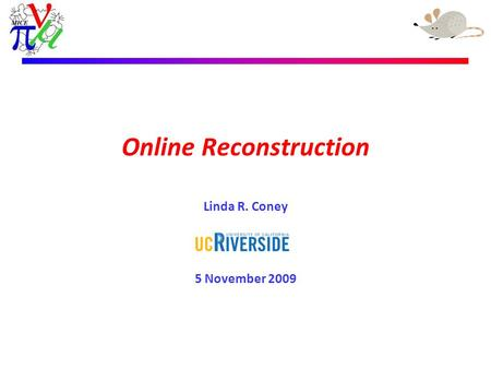 Linda R. Coney – 5 November 2009 Online Reconstruction Linda R. Coney 5 November 2009.