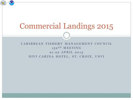 CARIBBEAN FISHERY MANAGEMENT COUNCIL 152 ND MEETING 21-22 APRIL 2015 DIVI CARINA HOTEL, ST. CROIX, USVI Commercial Landings 2015.