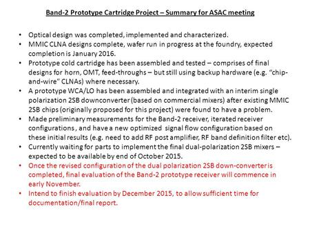 Band-2 Prototype Cartridge Project – Summary for ASAC meeting Optical design was completed, implemented and characterized. MMIC CLNA designs complete,