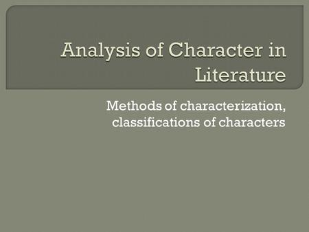 Methods of characterization, classifications of characters.
