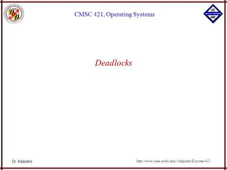 Dr. Kalpakis CMSC 421, Operating Systems  Deadlocks.