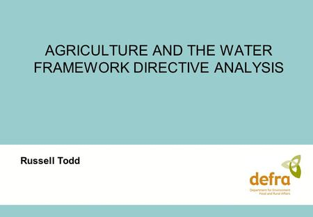 AGRICULTURE AND THE WATER FRAMEWORK DIRECTIVE ANALYSIS Russell Todd.