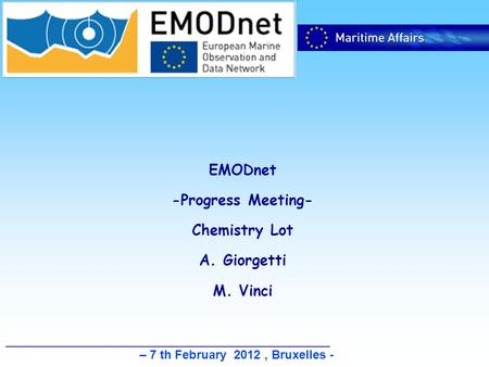 – 7 th February 2012, Bruxelles - EMODnet -Progress Meeting- Chemistry Lot A. Giorgetti M. Vinci.