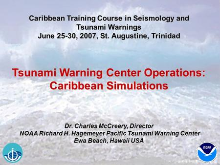Caribbean Training Course in Seismology and Tsunami Warnings June 25-30, 2007, St. Augustine, Trinidad Tsunami Warning Center Operations: Caribbean Simulations.