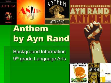 Anthem by Ayn Rand Background Information 9 th grade Language Arts.