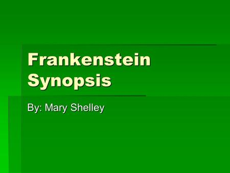 Frankenstein Synopsis By: Mary Shelley. Frame Story  The novel contains a number of framing devices, which are stories that surround other stories,