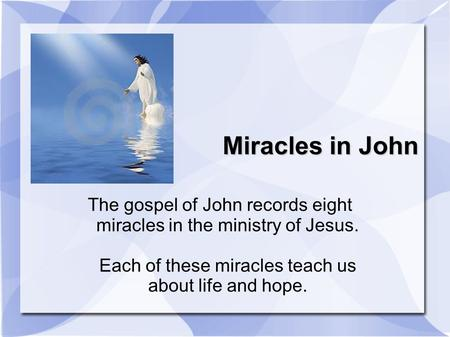 Miracles in John The gospel of John records eight miracles in the ministry of Jesus. Each of these miracles teach us about life and hope.