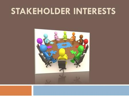 STAKEHOLDER INTERESTS. Definition of Stakeholder..  A person or group that has an investment, share, or interest in something, as a business or industry.
