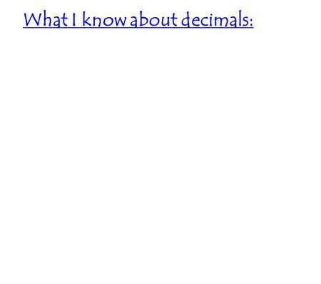 What I know about decimals:. Decimal Basics Place Value Chart ___ ___ ___ ___ ___. ___ ___ ___ ___ ___ ___ When reading or saying a decimal: 1. Read the.