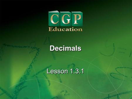 1 Lesson 1.3.1 Decimals. 2 Lesson 1.3.1 Decimals California Standard: Number Sense 1.1 Compare and order positive and negative fractions, decimals, and.