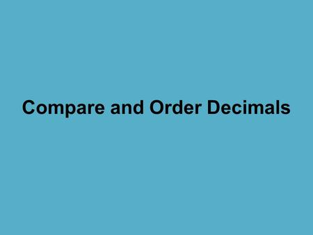Compare and Order Decimals. 1.071.7 or 1.70 Which decimal is greater? 1.7 or 1.70 1.07 ˂ 1.7.