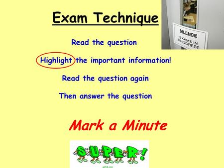 Exam Technique Read the question Highlight the important information! Read the question again Then answer the question Mark a Minute.