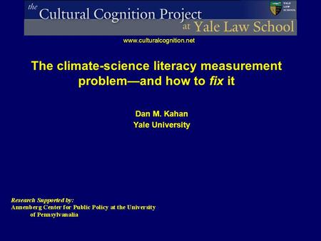 Www.culturalcognition.net The climate-science literacy measurement problem—and how to fix it Dan M. Kahan Yale University.