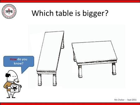 Which table is bigger? How do you know?.