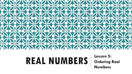 REAL NUMBERS Lesson 5: Ordering Real Numbers. WARM UP.