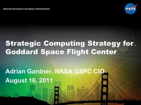 Adrian Gardner, NASA GSFC CIO August 16, 2011 Strategic Computing Strategy for Goddard Space Flight Center.