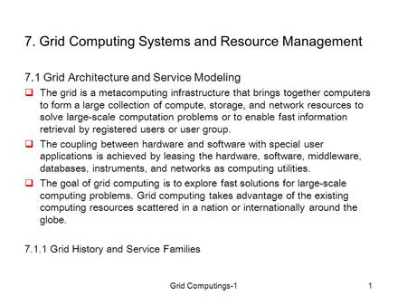 Grid Computings-11 7. Grid Computing Systems and Resource Management 7.1 Grid Architecture and Service Modeling  The grid is a metacomputing infrastructure.
