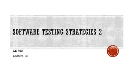 CS 360 Lecture 16.  For a software system to be reliable:  Each stage of development must be done well, with incremental verification and testing. 