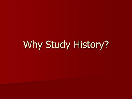 Why Study History?. Discussion Starter South Windsor High School students should not be required to study United States History to graduate from high.