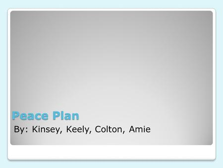 Peace Plan By: Kinsey, Keely, Colton, Amie. Palestine HISTORY. -Small 10,000 square miles, at the eastern end of the Mediterranean Sea. -The Gaza strip.