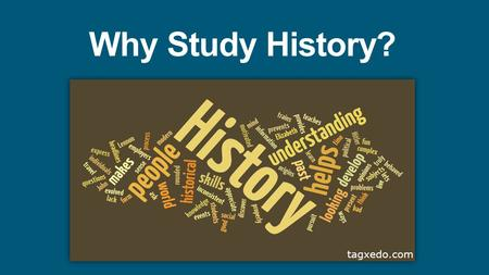 Why Study History?. Questions to Consider 1. Is history important? 2. How do we view history? 3. Can history be interpreted in many different ways?
