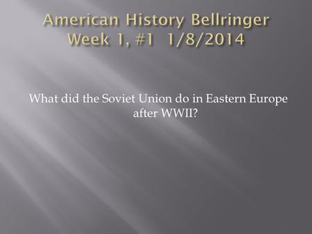 What did the Soviet Union do in Eastern Europe after WWII?