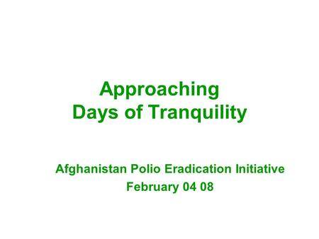 Approaching Days of Tranquility Afghanistan Polio Eradication Initiative February 04 08.