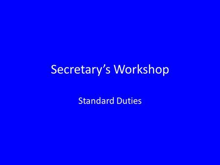 Secretary's Workshop Standard Duties. Usually, the secretary position is the training ground for a future leadership position The standard duties of a.