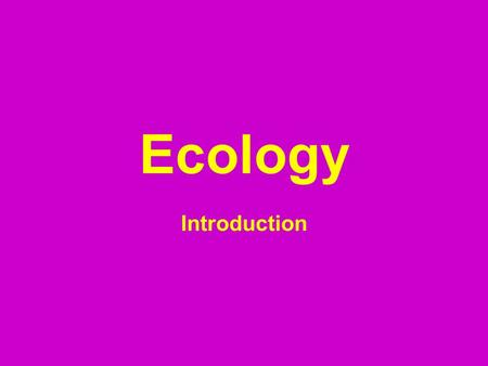 Ecology Introduction. What is it?  The study of living things and how they interact with nonliving things.  Each organism depends in some way on other.