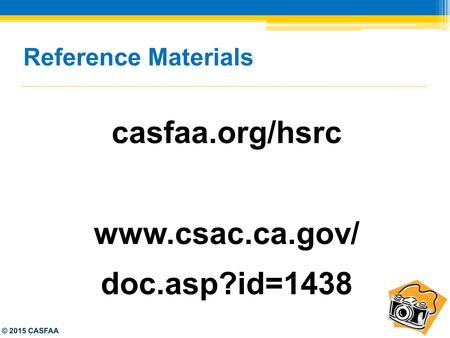 Reference Materials casfaa.org/hsrc www.csac.ca.gov/ doc.asp?id=1438 © 2015 CASFAA.
