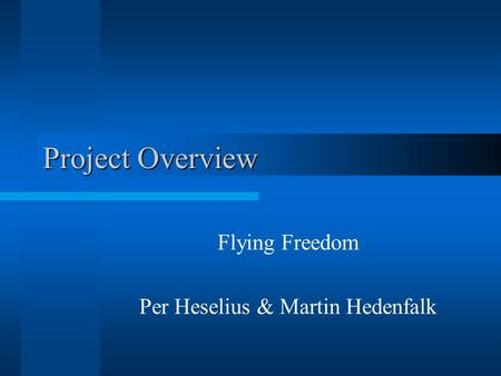 Project Overview Flying Freedom Per Heselius & Martin Hedenfalk.