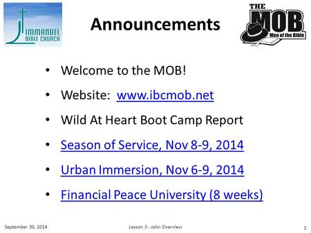 1 Welcome to the MOB! Website: www.ibcmob.netwww.ibcmob.net Wild At Heart Boot Camp Report Season of Service, Nov 8-9, 2014 Urban Immersion, Nov 6-9, 2014.
