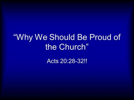 """Why We Should Be Proud of the Church"" Acts 20:28-32!!"