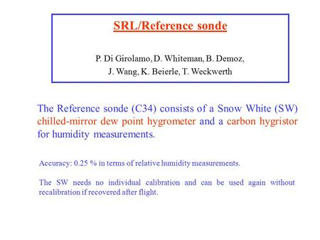 SRL/Reference sonde P. Di Girolamo, D. Whiteman, B. Demoz, J. Wang, K. Beierle, T. Weckwerth The Reference sonde (C34) consists of a Snow White (SW) chilled-mirror.